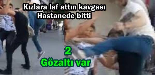 Kızlara laf attın kavgası Hastanede bitti