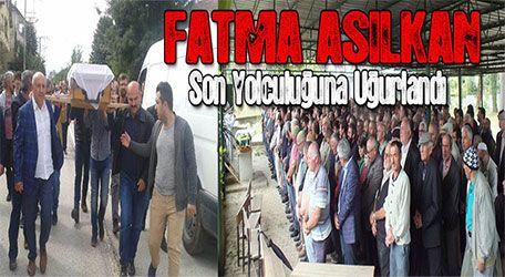 Fatma Asilkan son yolculuğuna uğurlandı