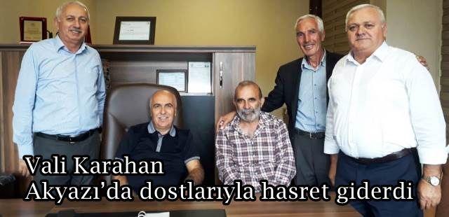 Vali Karahan Akyazı'da dostlarıyla hasret giderdi