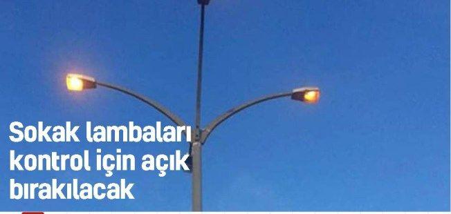 Sokak lambaları kontrol için açık bırakılacak