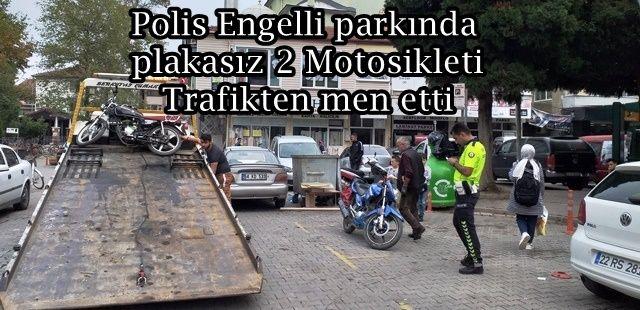 Polis Engelli parkında plakasız 2 Motosikleti Trafikten men etti