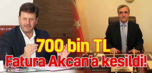 Fatura Akcan'a kesildi: 700 bin TL