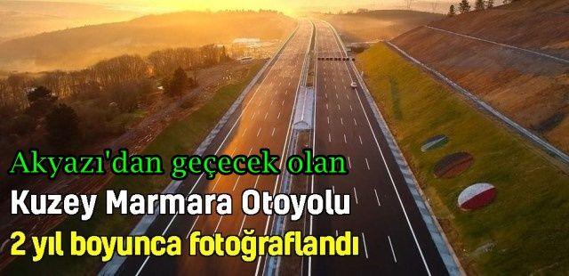 Akyazı'dan geçecek olan Kuzey Marmara Otoyolu'nun yapım aşamaları böyle görüntülendi