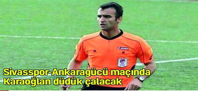 D.G. Sivas Ankara gücü maçında Karaoğlan düdük çalacak