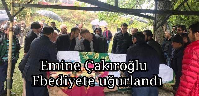 Emine Çakıroğlu toprağa verildi.