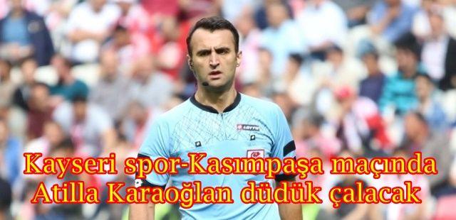 Kayseri spor-Kasımpaşa maçında Atilla Karaoğlan düdük çalacak