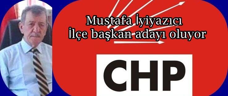 Mustafa İyiyazıcı CHP' İlçe başkan adayı oluyor