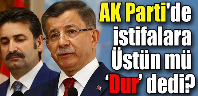 AK Parti'de istifalara A. Sefer Üstün mü dur dedi?