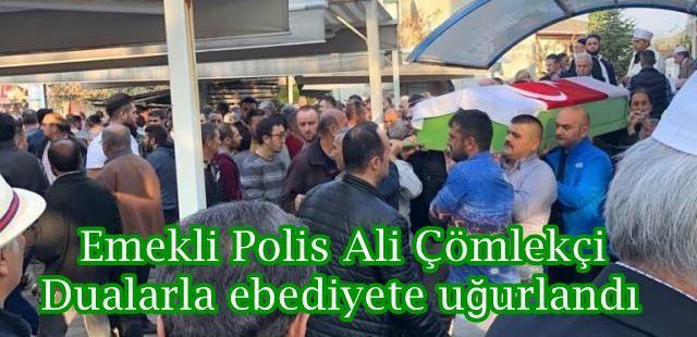Emekli Polis Ali Çömlekçi Dualarla ebediyete uğurlandı