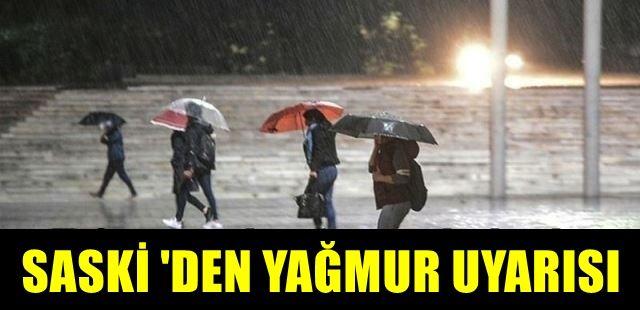 SASKİ şiddetli yağış için uyardı!