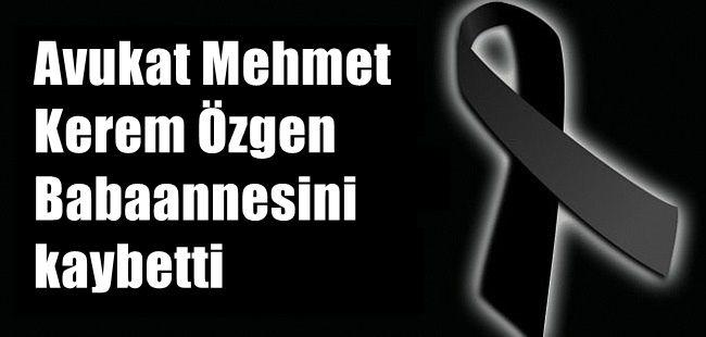 Avukat M. Kerem Özgen Babaannesini kaybetti