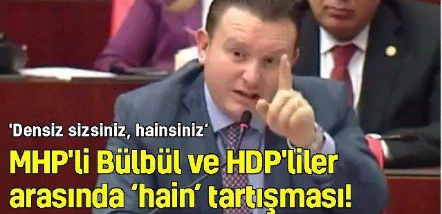 MHP'li Bülbül ve HDP'liler arasında 'hain' tartışması!