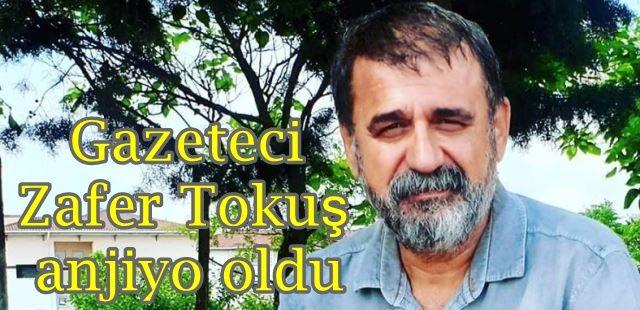 Gazeteci Zafer Tokuş anjiyo oldu