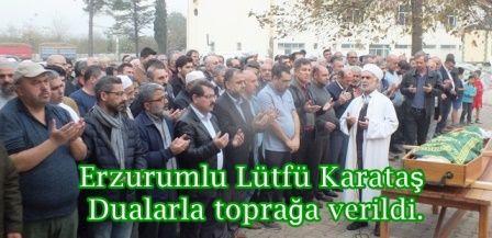 Erzurumlu Lütfü Karataş Dualarla toprağa verildi.