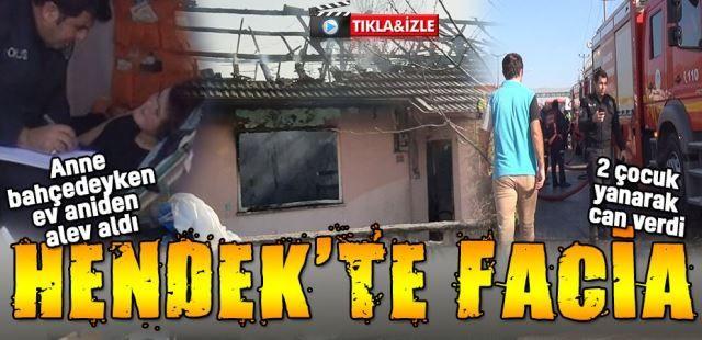 Hendek'te ev yangını... 2 çocuk yanarak can verdi