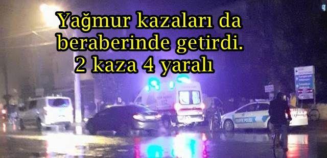 Yağmur kazaları da beraberinde getirdi.2 kaza 4 yaralı
