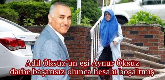 Adil Öksüz'ün eşi Aynur Öksüz darbe başarısız olunca hesabı boşaltmış