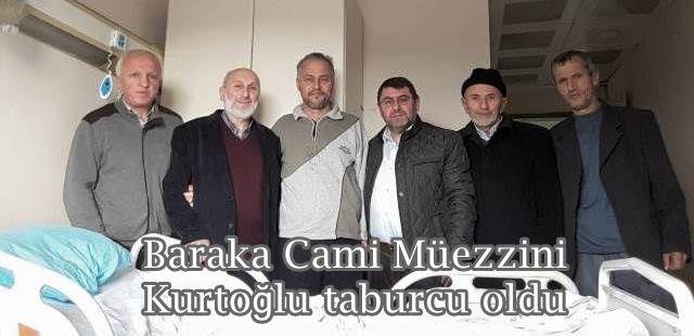 Baraka Cami Müezzini Kurtoğlu taburcu oldu