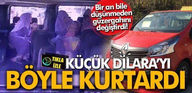Küçük Dilara'yı kahraman şoför kurtardı