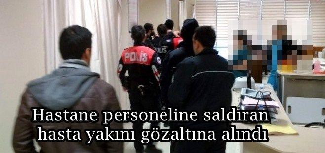 Hastane personeline saldıran hasta yakını gözaltına alındı
