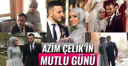Azim Çelik, evliliğe ilk adımı attı