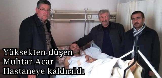 Yüksekten düşen Muhtar Acar Hastaneye kaldırıldı