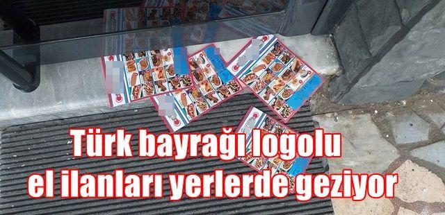 Türk bayrak logolu el ilanları yerlerde geziyor