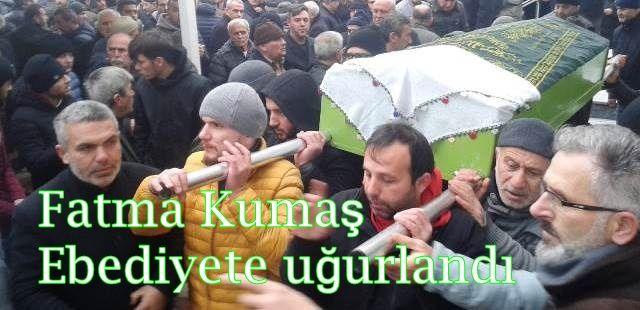 Fatma Kumaş Ebediyete uğurlandı