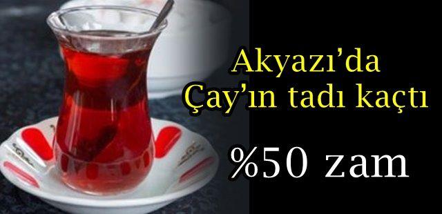 Akyazı'da Çay'ın tadı kaçtı %50 zam