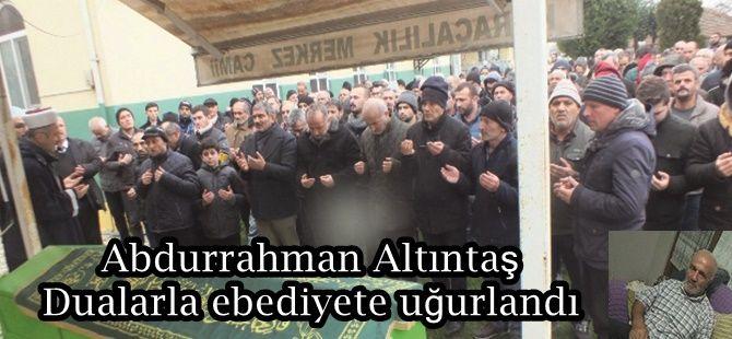 Abdurrahman Altıntaş Dualarla ebediyete uğurlandı