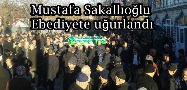 Mustafa Sakallıoğlu Ebediyete uğurlandı