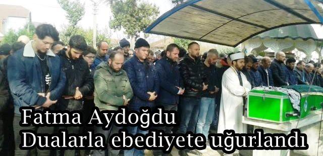 Fatma Aydoğdu Dualarla ebediyete uğurlandı