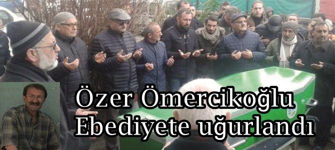 Özer Ömercikoğlu Ebediyete uğurlandı