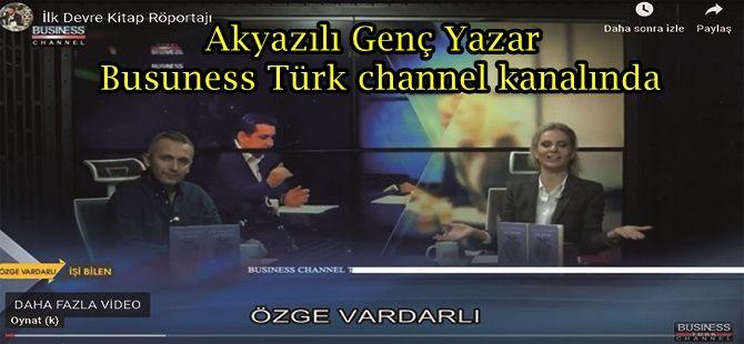 Akyazılı Genç yazar Busuness Türk channel kanalında