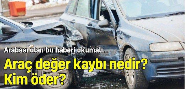 Araç değer kaybını kim öder? Araç değer kaybı nedir?