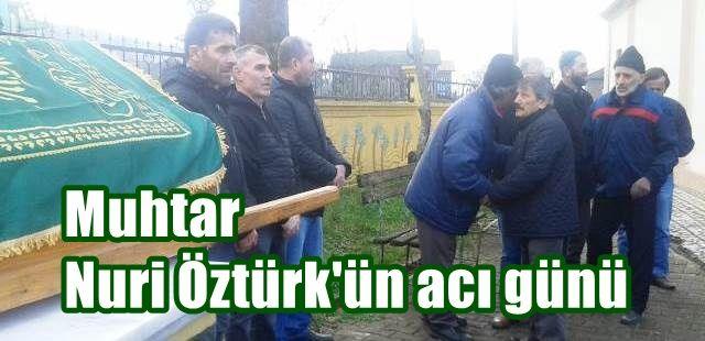 Muhtar Nuri Öztürk'ün acı günü
