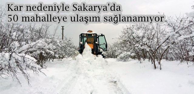 Kar nedeniyle Sakarya'da 50 mahalleye ulaşım sağlanamıyor