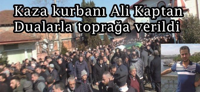Kaza kurbanı Ali Kaptan dualarla ebediyete uğurlandı
