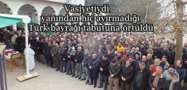 Vasiyetiydi Türk Bayrağı tabutuna örtüldü