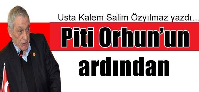 Piti Orhun'un ardından