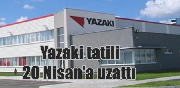 3 bin çalışanı olan Yazaki tatili 20 Nisan uzattı