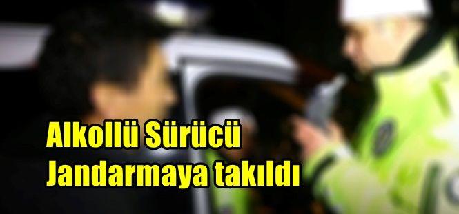 Alkollü Sürücü Jandarmaya takıldı