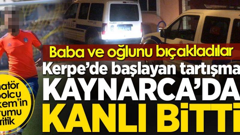 Kerpe'de başlayan tartışma Kaynarca'da kanlı bitti.. Baba oğlu bıçaklayıp kaçtılar