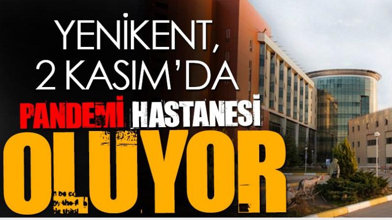 """Yenikent, 2 Kasım'da """"Pandemi Hastanesi """"oluyor"""