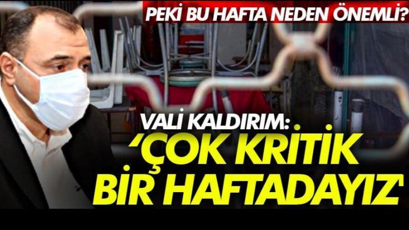 Vali Kaldırım:' Çok kritik bir haftadayız'