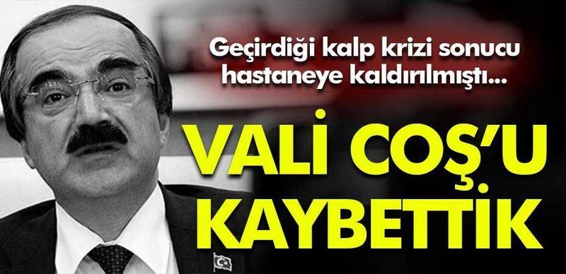 Vali Hüseyin Avni Coş hayatını kaybetti!