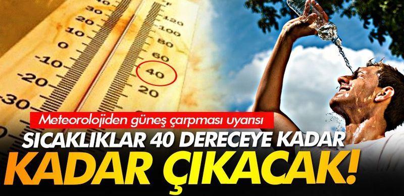 Meteorolojiden güneş çarpması uyarısı! Sakarya'da sıcaklıklar 40 derece kadar çıkacak