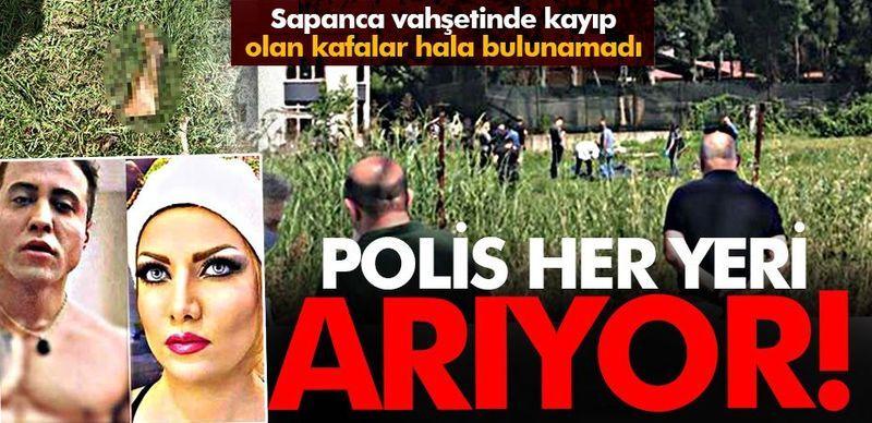 Sapanca vahşetinde polis kayıp kafaların peşinde