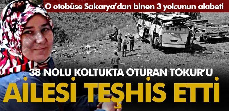 O otobüse Sakarya'dan binen 3 yolcunun akıbeti... 38 Nolu koltukta oturan Şennur Tokur'u ailesi teşhis etti