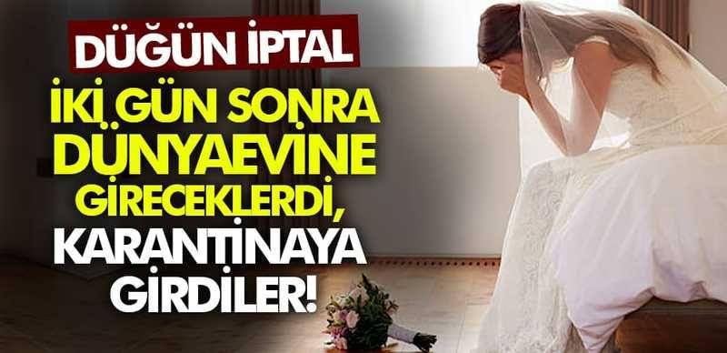 Düğün iptal! 2 gün sonra dünyaevine gireceklerdi, karantinaya girdiler!